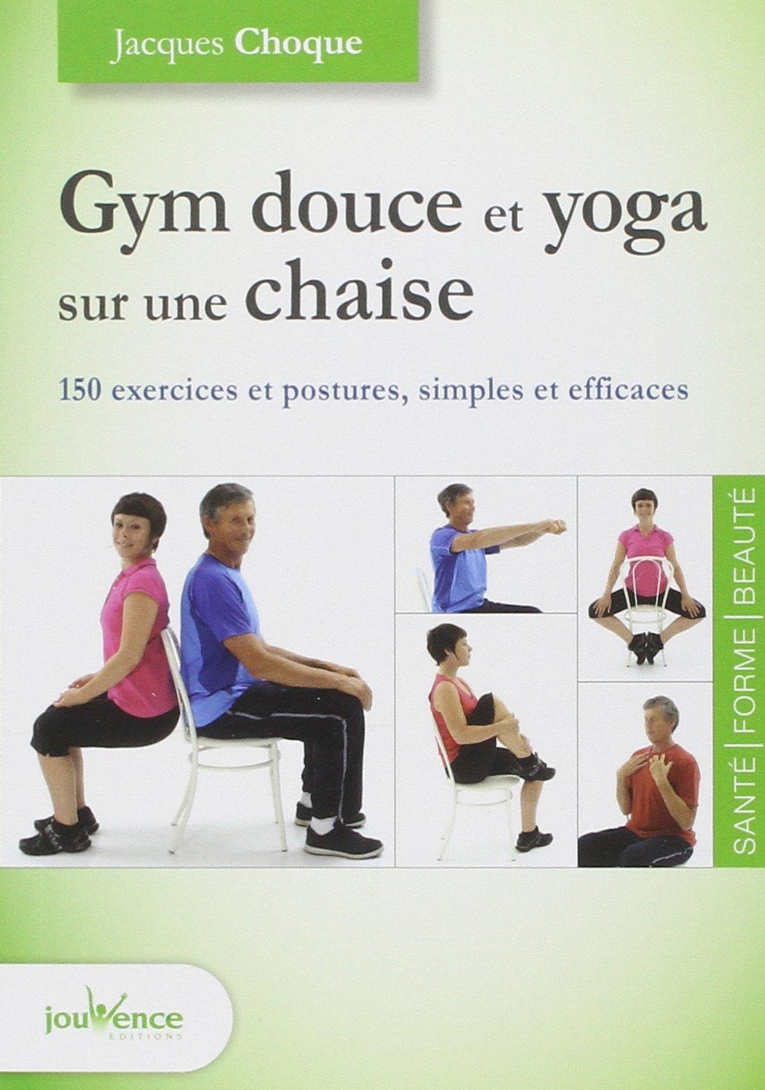 Gym Douce Et Yoga Sur Une Chaise 150 Exercices Et Postures