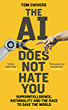 The AI Does Not Hate You: Superintelligence, Rationality and the Race to Save the World (English Edition)