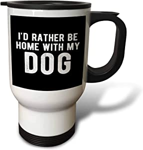 3dRose Id rather be home with my dog. White lettering on black. - Travel Mugs (tm_326926_1)