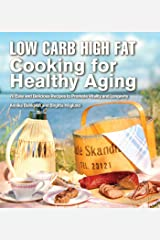 Low Carb High Fat Cooking for Healthy Aging: 70 Easy and Delicious Recipes to Promote Vitality and Longevity Hardcover