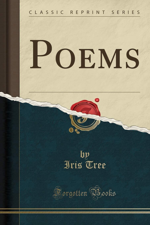 Poems Classic Reprint Iris Tree 9781330944035 Amazon