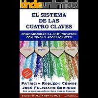 El Sistema de las Cuatro Claves: Cómo mejorar la comunicación con niños y adolescentes. (Fluir con tu hijo nº 1)