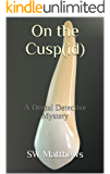On the Cusp(id): A Dental Detective Mystery (The Sonny Craig Stories Book 1)