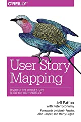User Story Mapping: Discover the Whole Story, Build the Right Product Paperback