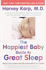 The Happiest Baby Guide to Great Sleep: Simple Solutions for Kids from Birth to 5 Years Paperback