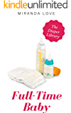 Full-Time Baby: An Adult Baby Diaper Chastity Cuckold Collection (The Diaper Library)
