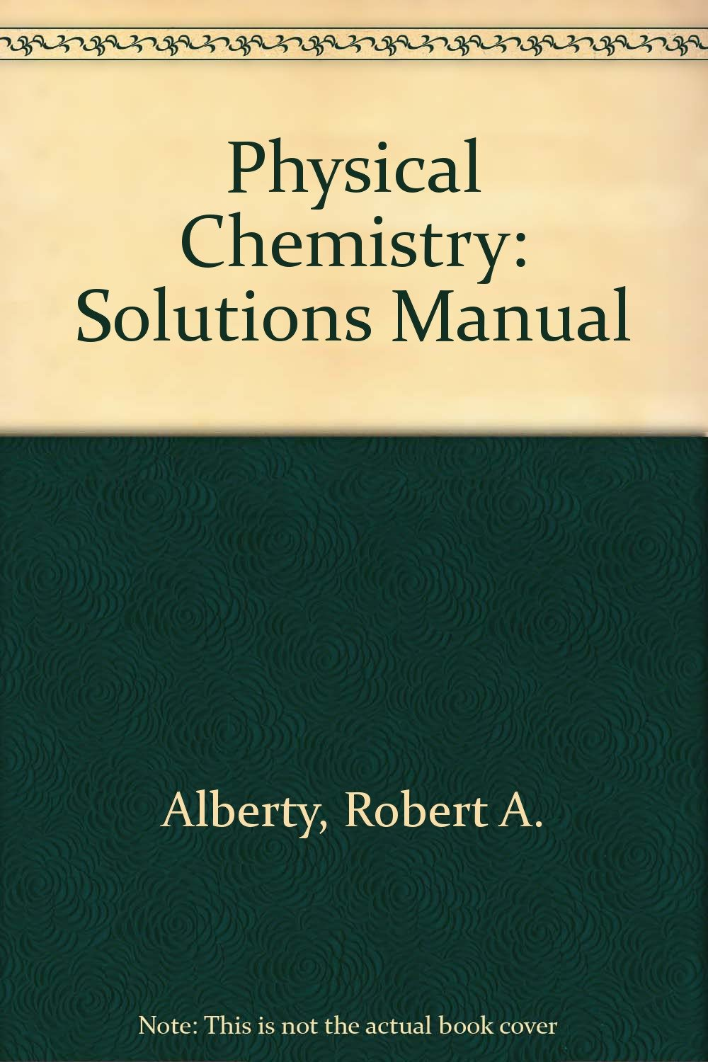 Amazon | Physical Chemistry, Solutions Manual | Robert A. Alberty, Robert  J. Silbey | Chemistry