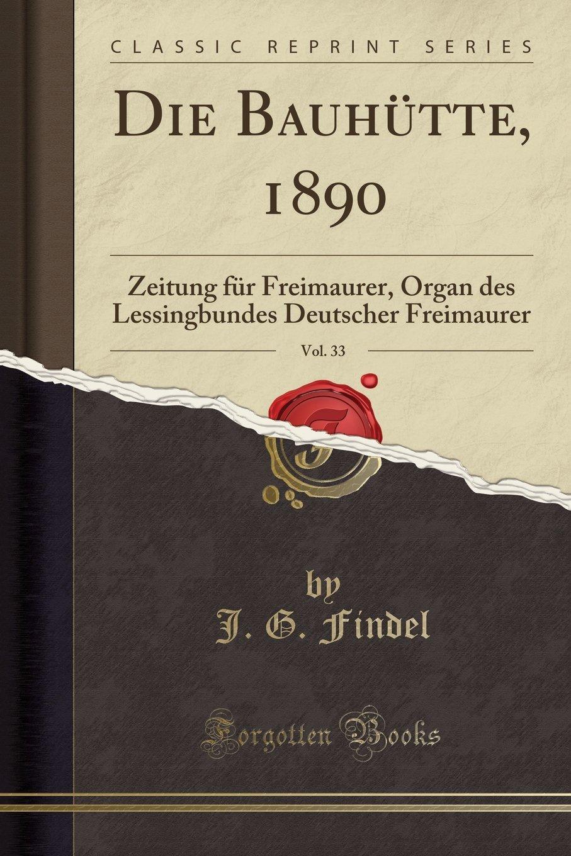 Download Die Bauhütte, 1890, Vol. 33: Zeitung für Freimaurer, Organ des Lessingbundes Deutscher Freimaurer (Classic Reprint) (German Edition) ebook