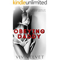 Obeying Daddy: A Scorching Collection of Explicit Erotic Tales: Age Gap, MFM, FFM, Taboo, Menage, BDSM, MILF, and More… book cover