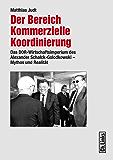 Der Bereich Kommerzielle Koordinierung: Das DDR-Wirtschaftsimperium des Alexander Schalck-Golodkowski - Mythos und Realität (Forschungen zur DDR-Gesellschaft) (German Edition)