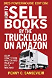 How to Sell Books by the Truckload on Amazon - 2020 Powerhouse Edition: Learn how to turn Amazon into your 24/7 sales…