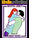Whisper, Loudly!