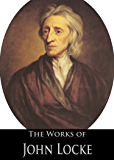 The Complete Works of John Locke: The Two Treatises of Civil Government, On Human Understanding, Elements of Natural Philosophy, Of the Conduct of Understanding ... (24 Books With Active Table of Contents)
