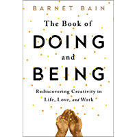 The Book of Doing and Being: Rediscovering Creativity in Life, Love, and Work (English Edition)