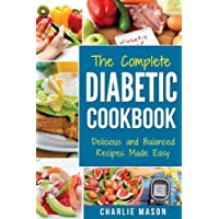 THE COMPLETE DIABETIC COOKBOOK: Delicious and Balanced Recipes Made Easy: Diabetes Diet Book Plan Meal Planner Breakfast Lunch Dinner Desserts Snacks ... diabetic cookbook for dummies diabetic book)