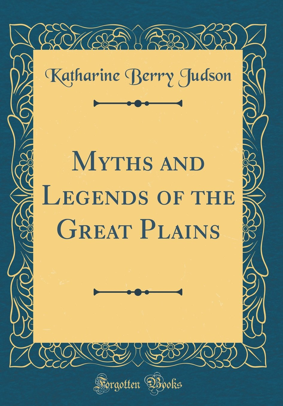 Read Online Myths and Legends of the Great Plains (Classic Reprint) pdf epub