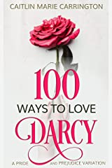 100 Ways to Love Darcy: A Pride and Prejudice Variation Kindle Edition