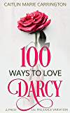 100 Ways to Love Darcy: A Pride and Prejudice Variation