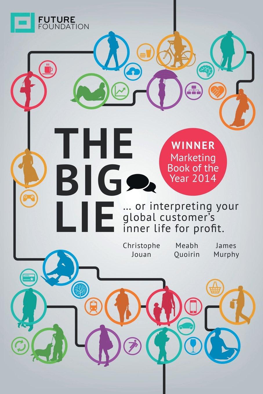Read Online The Big Lie: . . . or interpreting your global customer's inner life for profit ebook