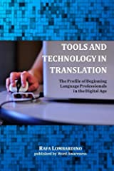 Tools and Technology in Translation: The Profile of Beginning Language Professionals in the Digital Age Kindle Edition