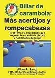 Billar de carambola - Más acertijos y rompecabezas: Problemas y situaciones que mejorarán su análisis táctico y habilidades de juego