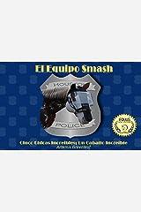 El Equipo Smash: Cinco Chicas Increibles, Un Caballo Increible (Spanish Edition) Kindle Edition