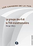 Le groupe des 4 et la TVA transfontalière: Les cahiers de la TVA