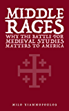 Middle Rages: Why the Battle for Medieval Studies Matters to America
