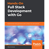 Hands-On Full Stack Development with Go: Build full stack web applications with Go, React, Gin, and GopherJS