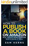 How to Publish a Book on Amazon in 2017: Real Advice from Someone Who's Doing it Well (Work from Home Series: Book 5)