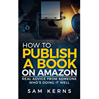 How to Publish a Book on Amazon in 2019: Real Advice from Someone Who's Doing it Well (Work from Home Series: Book 5) (English Edition)