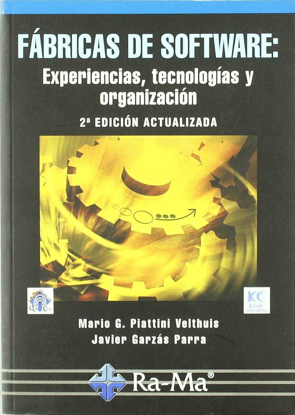Fábricas de Software: Experiencias, Tecnologías y Organización. 2ª Edición ampliada y actualizada Tapa blanda – 11 feb 2010 Mario G. Piattini Velthuis Javier Garzás Parra ANTONIO GARCIA TOME 8478979603