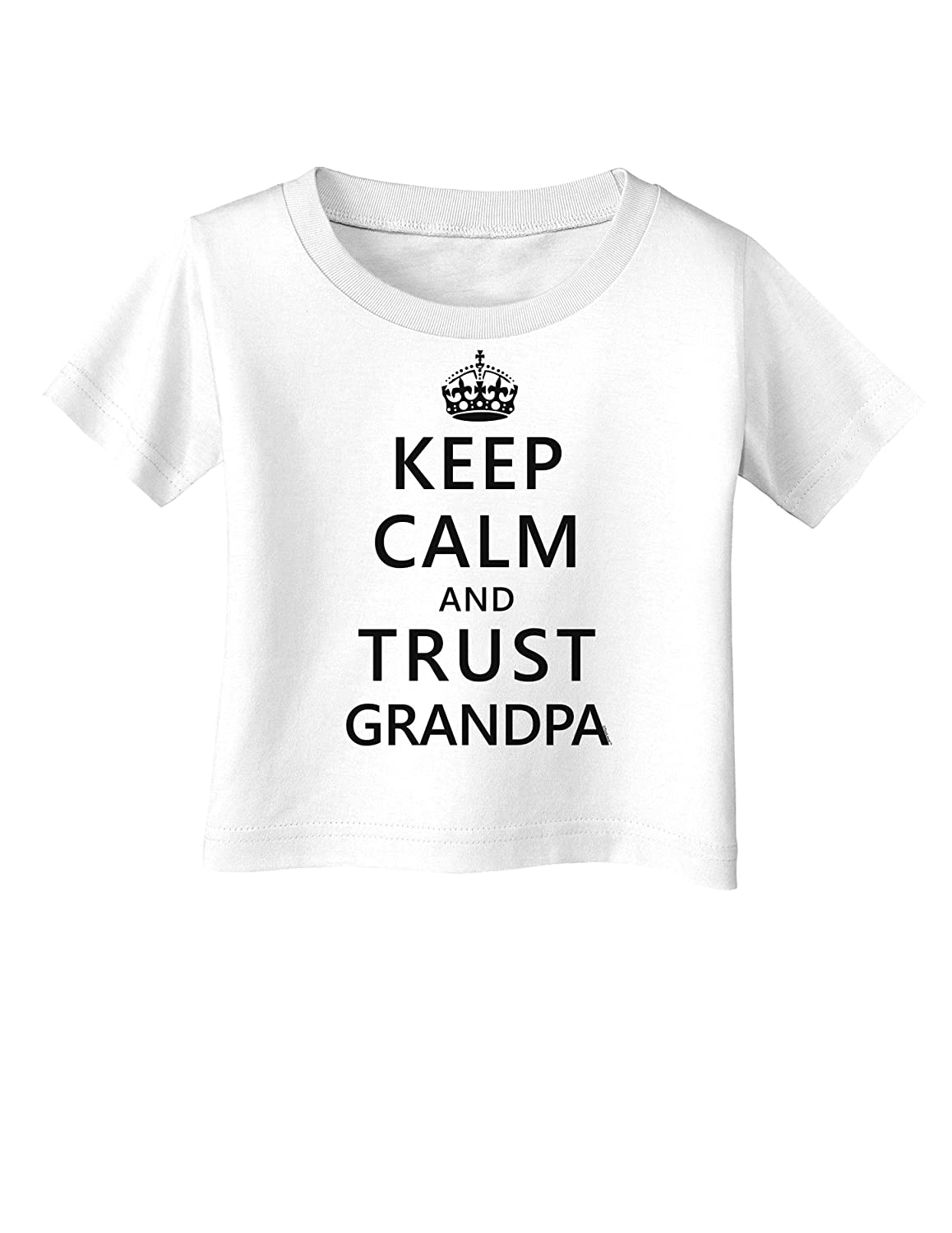 Keep Calm and Trust Grandpa Infant T-Shirt
