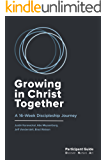 Growing in Christ Together: A 16-Week Discipleship Journey: Participant Guide