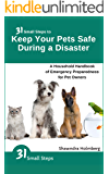 31 Small Steps to Keep Your Pets Safe During a Disaster: A Household Handbook of Emergency Preparedness for Pet Owners