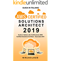 AWS Certified Solutions Architect 2019: Guida in Italiano alla Certificazione AWS Certified Solutions Architect Associate - 2019 (Italian Edition)