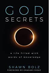 God Secrets: A Life Filled With Words of Knowledge Kindle Edition