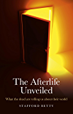 The Afterlife Unveiled: What the Dead are Telling Us About Their World