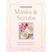 Whole Beauty: Masks & Scrubs: Natural Beauty Recipes for Ultimate Self-Care