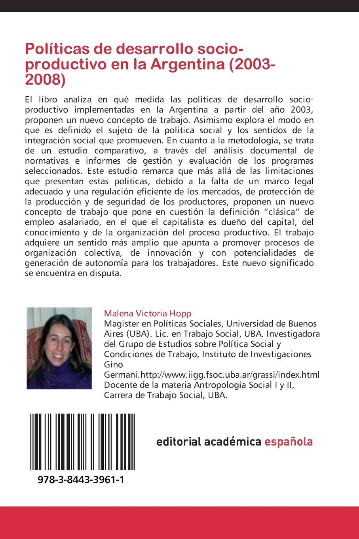Políticas de desarrollo socio-productivo en la Argentina (2003-2008): Un estudio comparativo acerca de los sentidos del trabajo y la integración social ...