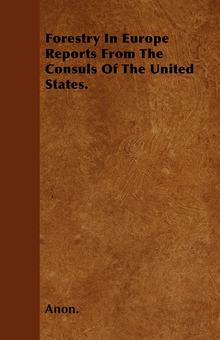 Forestry In Europe Reports From The Consuls Of The United States. ebook
