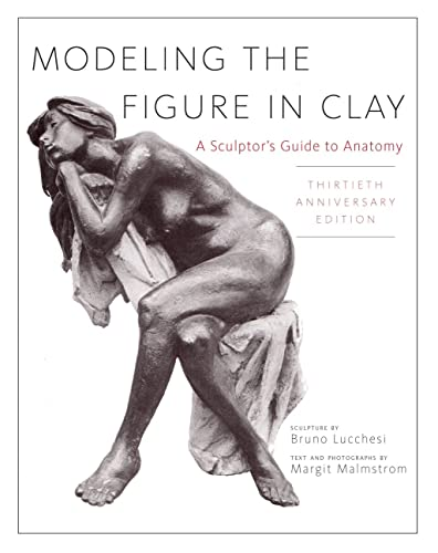 Modeling the Figure in Clay; 30th Anniversary Edition: A Sculptor's Guide to Anatomy (Practical Craft Books)