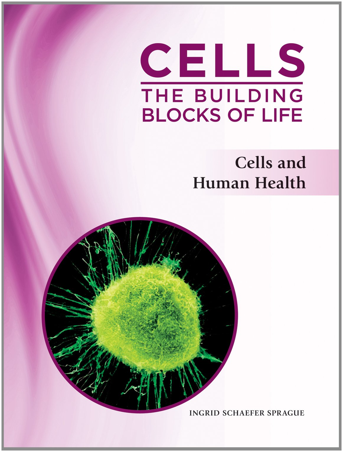Download Cells and Human Health (Cells: the Building Blocks of Life) PDF