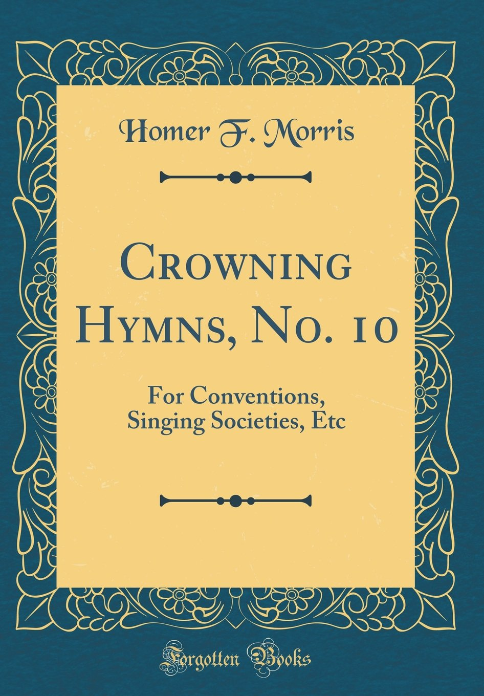 Download Crowning Hymns, No. 10: For Conventions, Singing Societies, Etc (Classic Reprint) pdf
