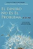 El Dinero No Es El Problema, Tú Lo Eres (Spanish Edition)