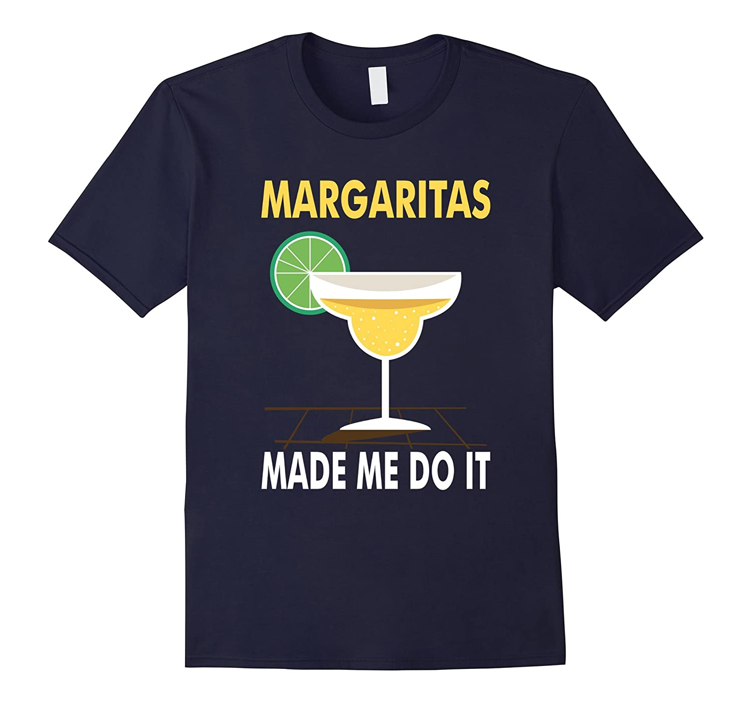 Margaritas Made Me Do It - Funny T Shirt Margaritas Lover Gift Tee T-Shirt-TD