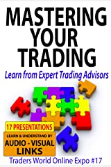 Mastering Your Trading: Learn from Expert Trading Advisors (Traders World Online Expo Books Book 6) Kindle Edition