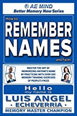 How to Remember Names and Faces: Master the Art of Memorizing Anyone's Name By Practicing with Over 500 Memory Training Exercises of People's Faces (Better Memory Now | Remember Names) (Volume 1) Paperback
