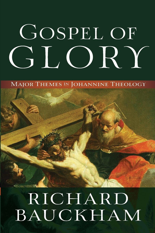 Gospel of Glory: Major Themes in Johannine Theology: Richard Bauckham:  9780801096129: Amazon.com: Books