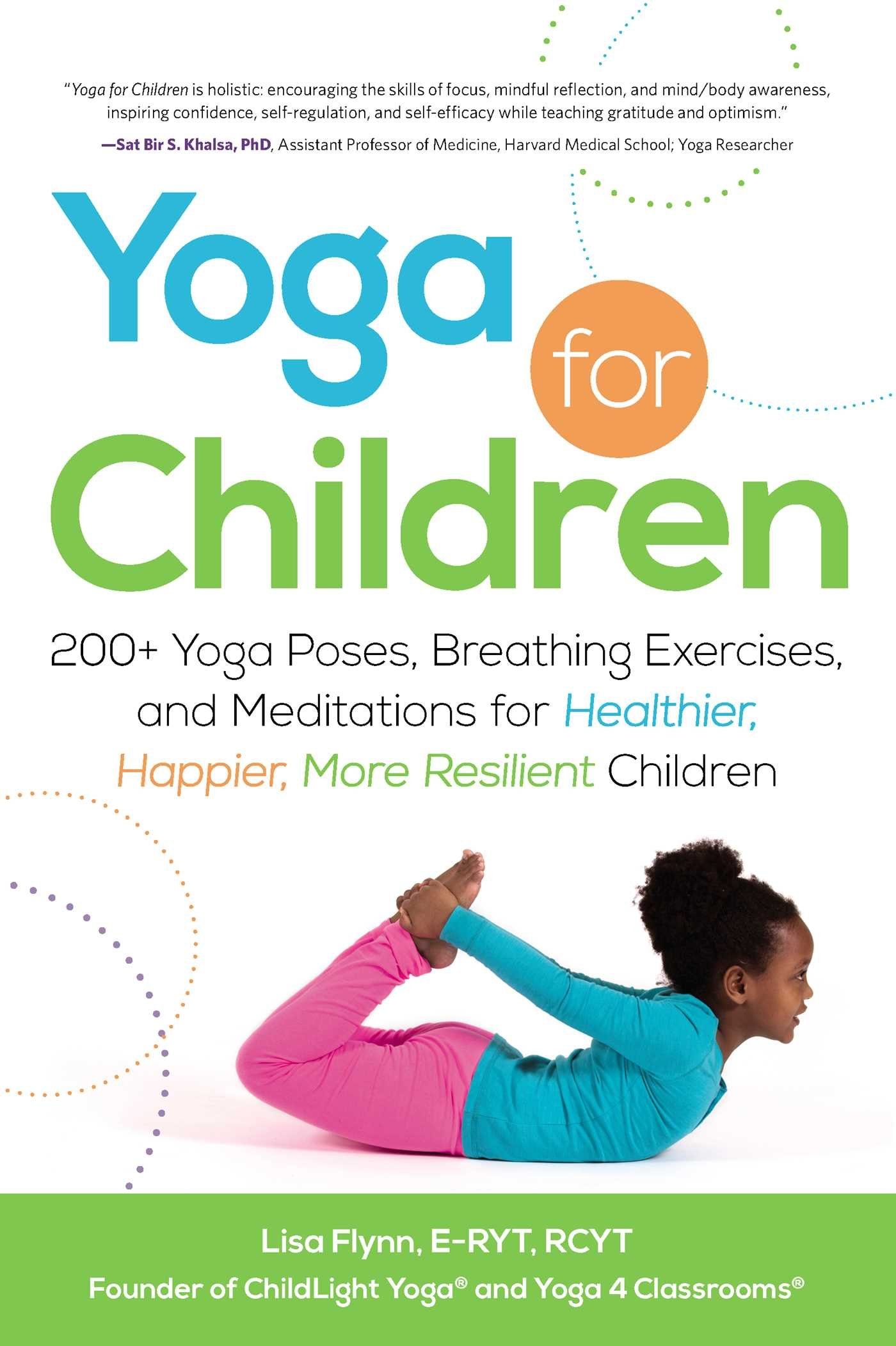Yoga For Children 200 Poses Breathing Exercises And Meditations Healthier Happier More Resilient Lisa Flynn 0045079554634